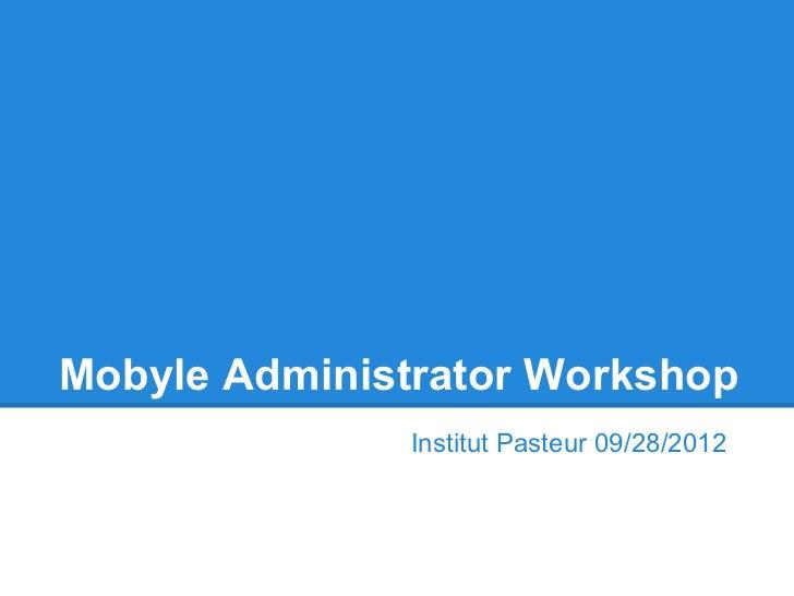 Mobyle Administrator Workshop              Institut Pasteur 09/28/2012