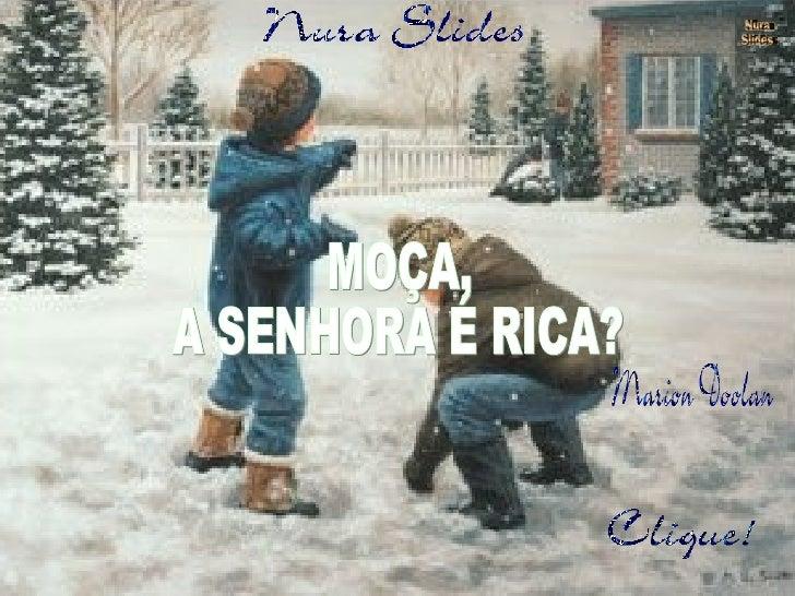 Nura Slides MOÇA, A SENHORA É RICA?