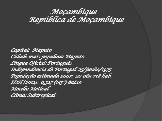  O nome Moçambique, primeiramente utilizado para a ilha de Moçambique, primeira capital da colónia, teria derivado do nom...
