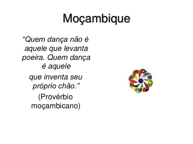 """Moçambique """"Quem dança não é aquele que levanta poeira. Quem dança é aquele que inventa seu próprio chão."""" (Provérbio moça..."""