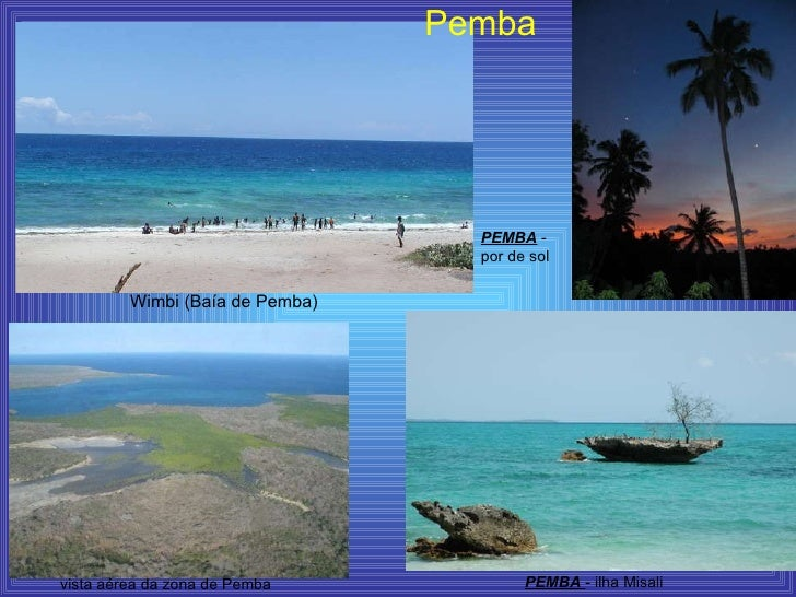 Wimbi (Baía de Pemba) PEMBA  - ilha Misali  PEMBA  - por de sol  Pemba vista aérea da zona de Pemba