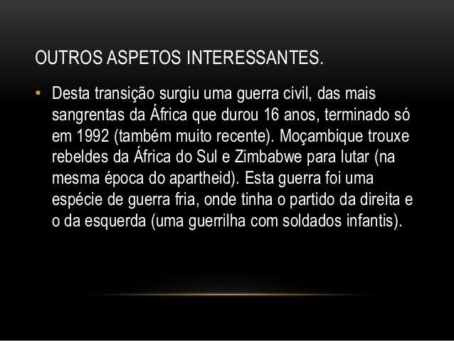 OUTROS ASPETOS INTERESSANTES. • Desta transição surgiu uma guerra civil, das mais sangrentas da África que durou 16 anos, ...