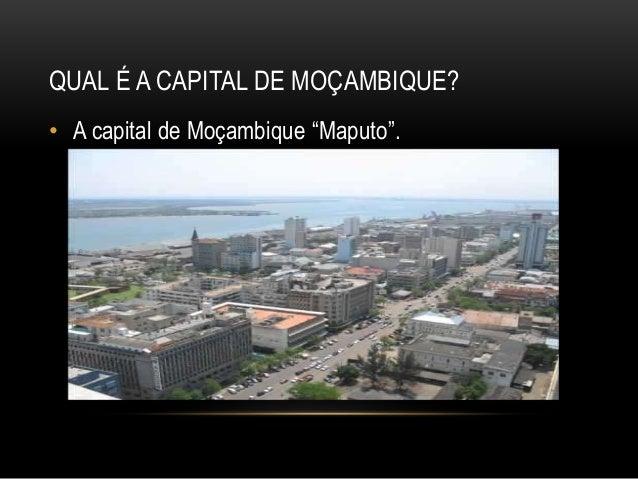 "QUAL É A CAPITAL DE MOÇAMBIQUE? • A capital de Moçambique ""Maputo""."