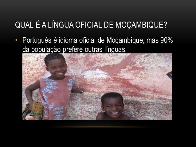 QUAL É A LÍNGUA OFICIAL DE MOÇAMBIQUE? • Português é idioma oficial de Moçambique, mas 90% da população prefere outras lín...