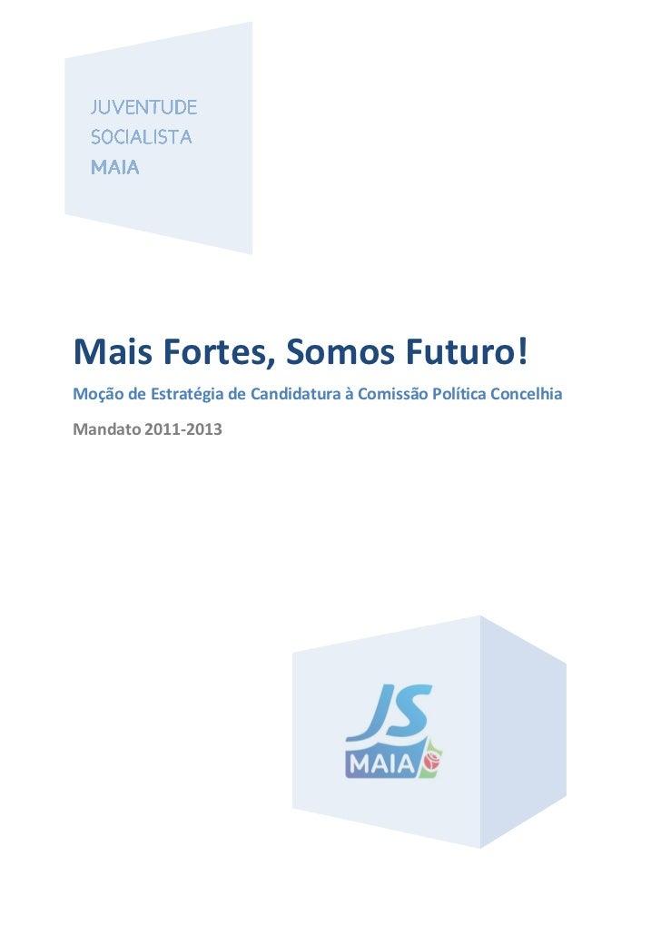 Mais Fortes, Somos Futuro!Moção de Estratégia de Candidatura à Comissão Política ConcelhiaMandato 2011-2013