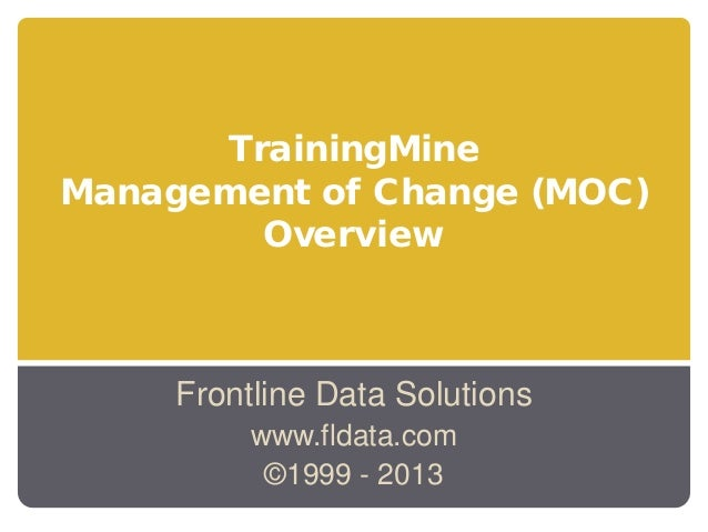 TrainingMine Management of Change (MOC) Overview  Frontline Data Solutions www.fldata.com ©1999 - 2013