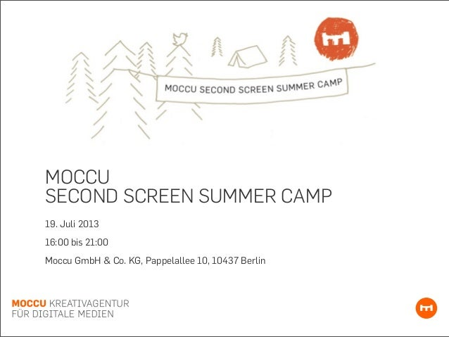 MOCCUSECOND SCREEN SUMMER CAMP19. Juli 201316:00 bis 21:00Moccu GmbH & Co. KG, Pappelallee 10, 10437 Berlin