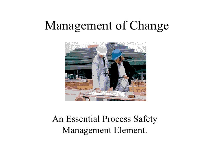 Management of Change An Essential Process Safety   Management Element.