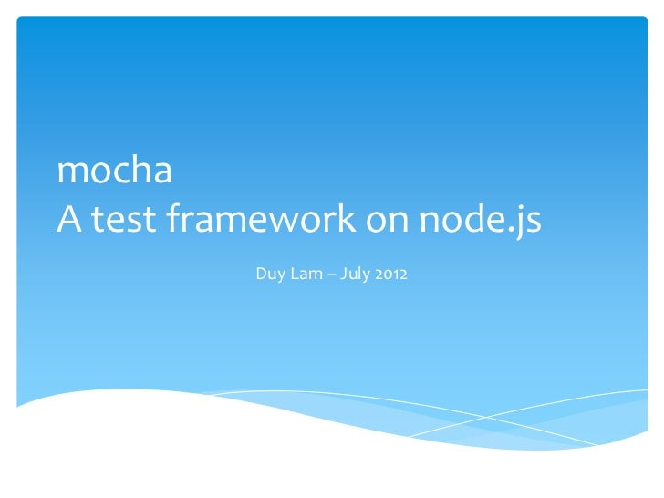 mochaA test framework on node.js           Duy Lam – July 2012