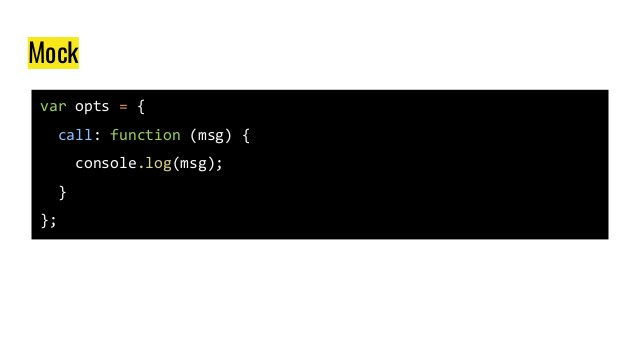 Mock var opts = { call: function (msg) { console.log(msg); } };