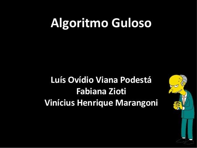 Luís Ovídio Viana Podestá Fabiana Zioti Vinícius Henrique Marangoni Algoritmo Guloso
