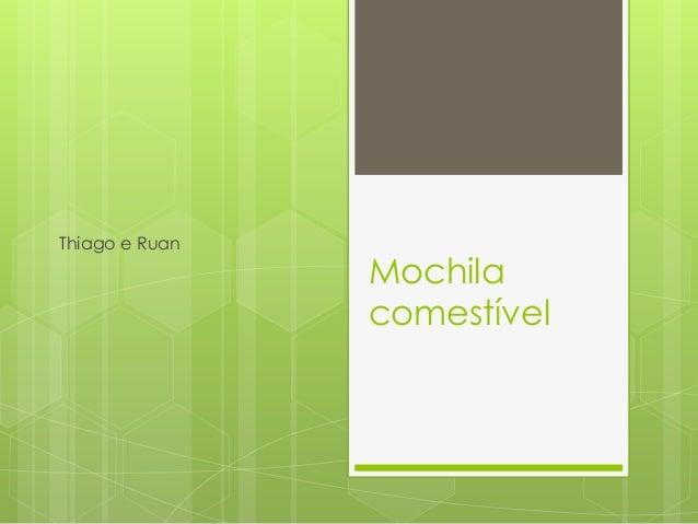 Thiago e Ruan                Mochila                comestível