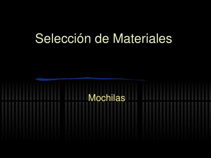 Selecci ón de Materiales Mochilas