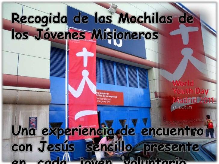 Recogida de las Mochilas de los Jóvenes Misioneros<br />Una experiencia de encuentro  con Jesús  sencillo  presente  en  c...