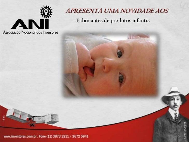 APRESENTA UMA NOVIDADE AOS<br />Fabricantes de produtos infantis<br />