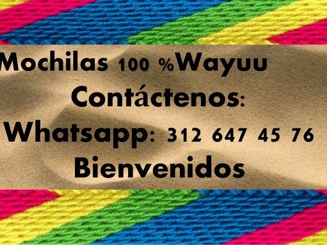 Mochilas 100 %Wayuu  Contáctenos:  Whatsapp: 312 647 45 76  Bienvenidos