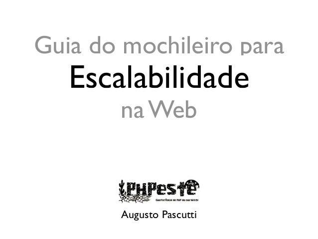 Escalabilidade Augusto Pascutti Guia do mochileiro para na Web