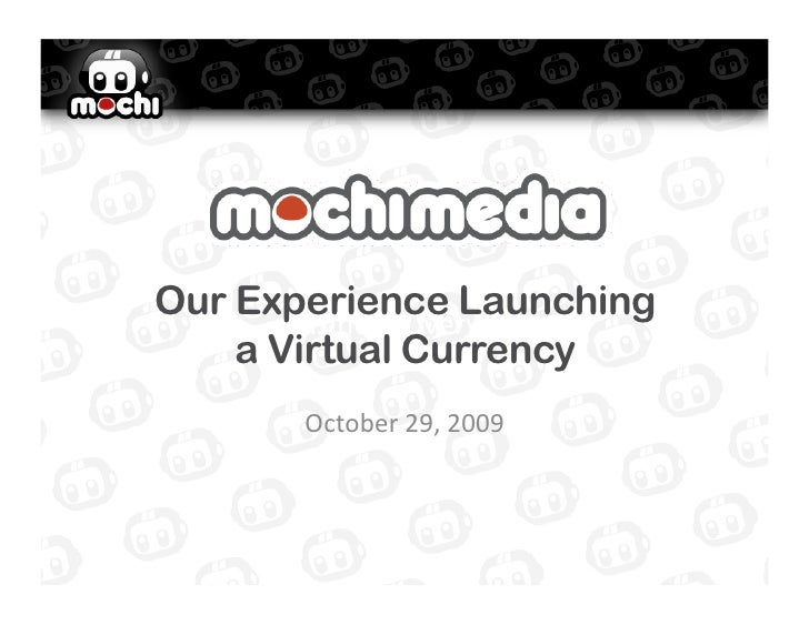 "Our Experience Launching        !""#$%&##'()&*)$&+'     a Virtual Currency        (,-./&*'012'0331'"