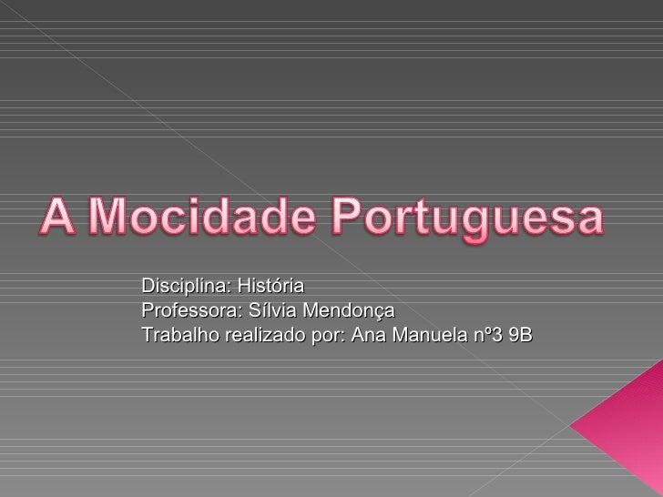 Disciplina: História Professora: Sílvia Mendonça Trabalho realizado por: Ana Manuela nº3 9B