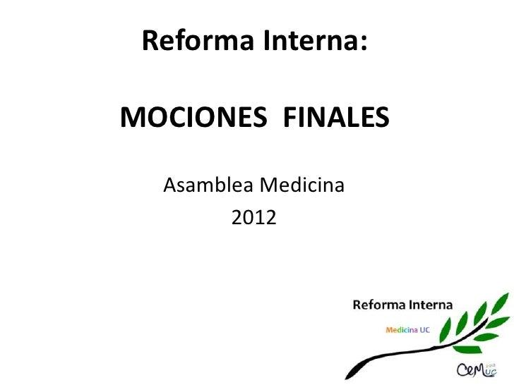 Reforma Interna:MOCIONES FINALES  Asamblea Medicina        2012