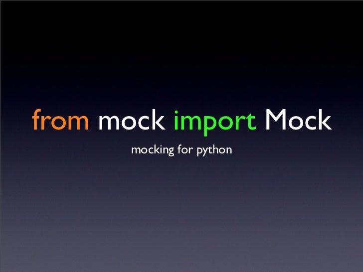 from mock import Mock      mocking for python