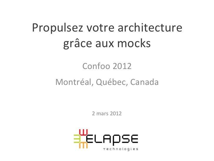 Propulsez votre architecture      grâce aux mocks              Confoo 2012      Montréal, Québec, Cana...