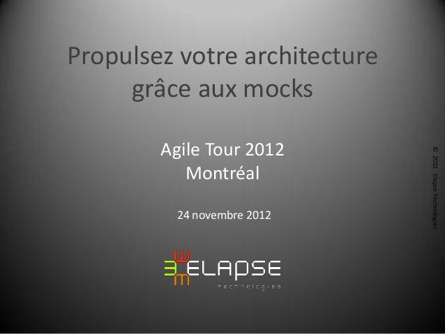 Propulsez votre architecture     grâce aux mocks        Agile Tour 2012                               © 2012 Elapse Techno...