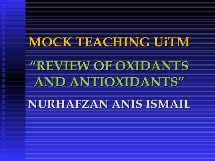 "MOCK TEACHING UiTM "" REVIEW OF OXIDANTS AND ANTIOXIDANTS"" NURHAFZAN ANIS ISMAIL"