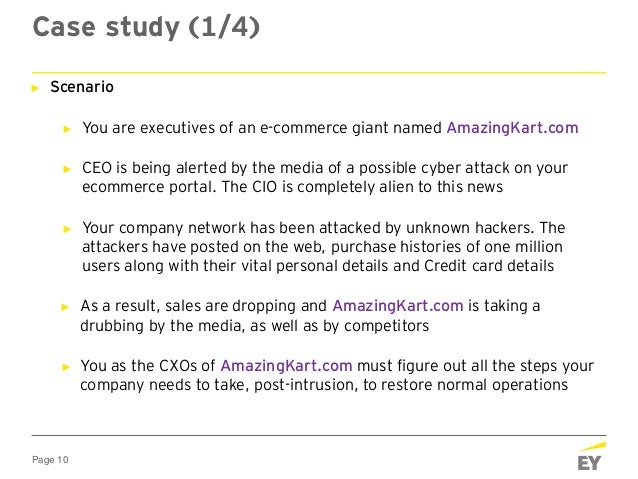 Page 10 Case study (1/4) ► Scenario ► You are executives of an e-commerce giant named AmazingKart.com ► CEO is being alert...