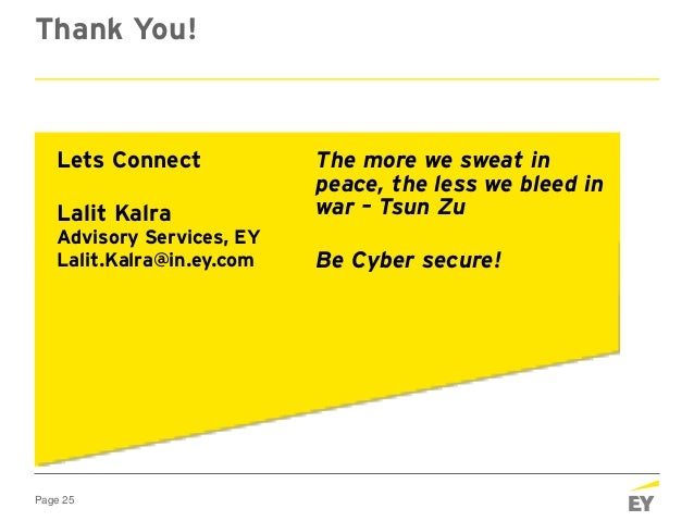 Page 25 Thank You! The more we sweat in peace, the less we bleed in war – Tsun Zu Be Cyber secure! Lets Connect Lalit Kalr...