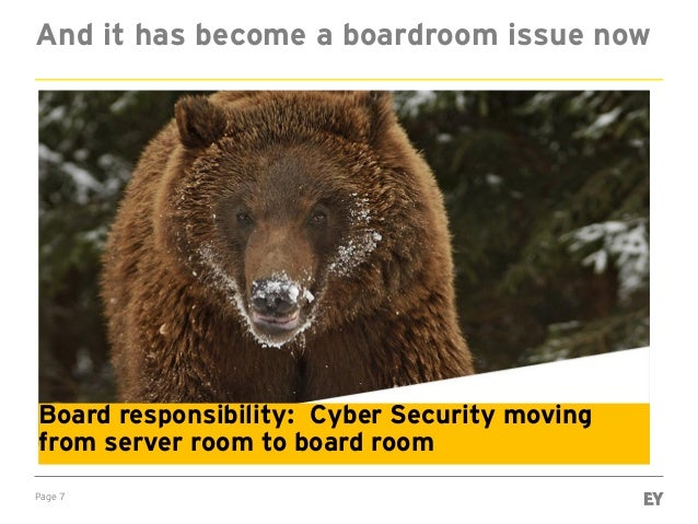 Page 7 And it has become a boardroom issue now Board responsibility: Cyber Security moving from server room to board room
