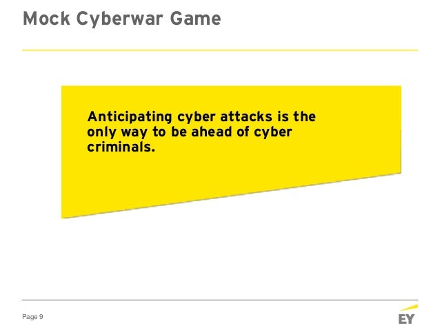 Page 9 Mock Cyberwar Game Anticipating cyber attacks is the only way to be ahead of cyber criminals.
