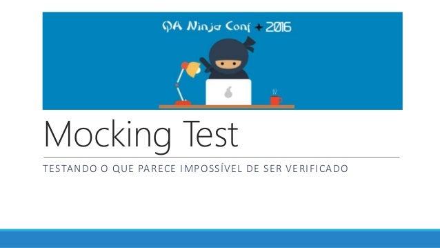Mocking Test TESTANDO O QUE PARECE IMPOSSÍVEL DE SER VERIFICADO