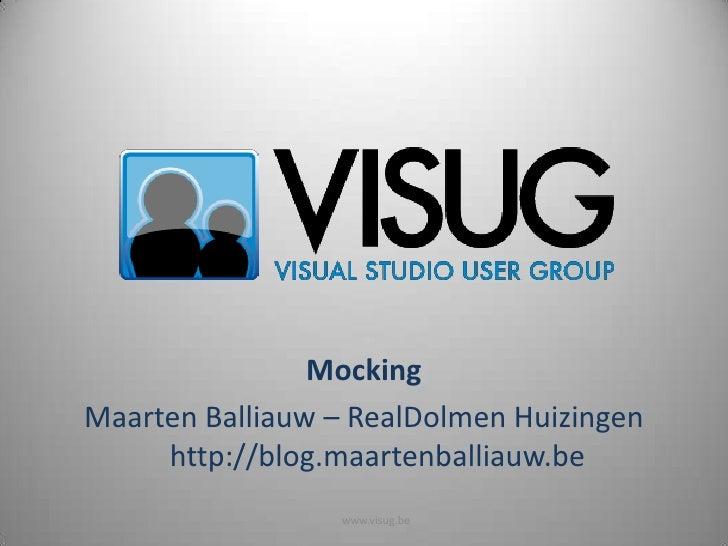 Mocking Maarten Balliauw – RealDolmen Huizingen      http://blog.maartenballiauw.be                  www.visug.be