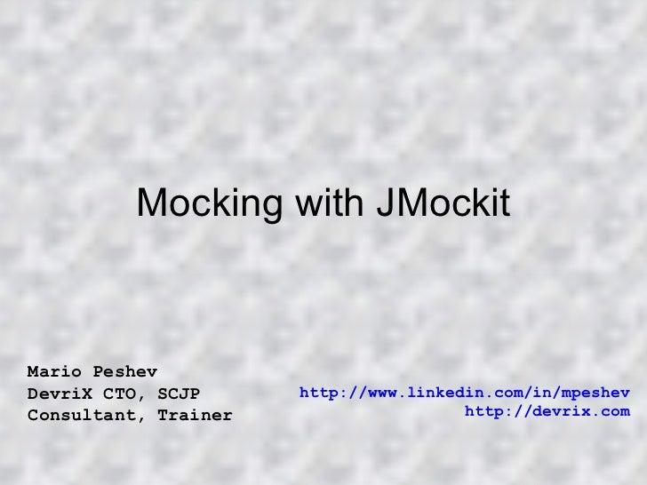 Mocking with JMockit Mario Peshev DevriX CTO, SCJP Consultant, Trainer http://www.linkedin.com/in/mpeshev http://devrix.com