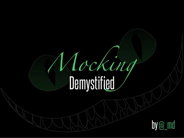 Mocking Demystified               by @_md