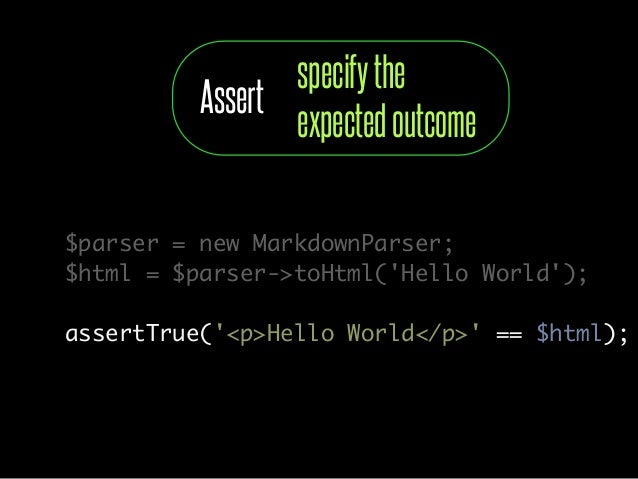 specify the          Assert                 expected outcome$parser = new MarkdownParser;$html = $parser->toHtml(Hello Wor...