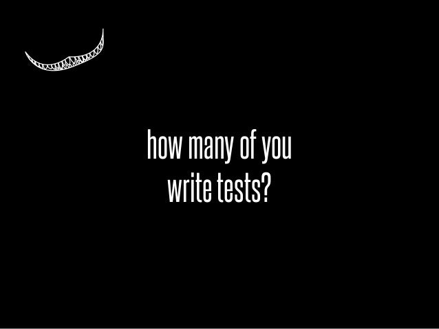 how many of you  write tests?