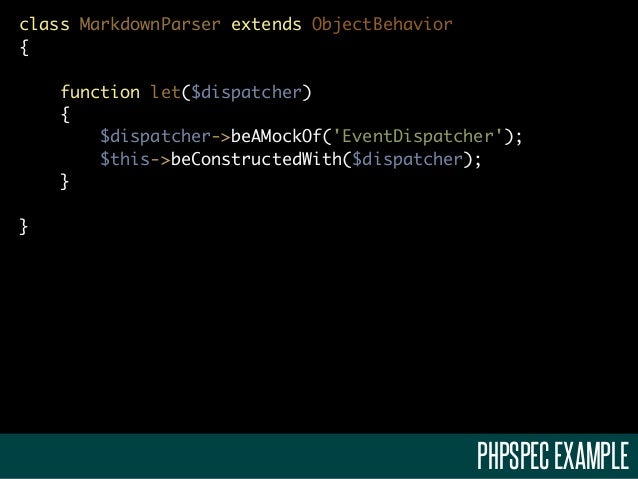 class MarkdownParser extends ObjectBehavior{    function let($dispatcher)    {        $dispatcher->beAMockOf(EventDispatch...