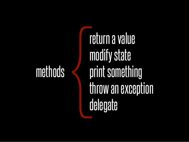 {          return a value          modify statemethods   print something          throw an exception          delegate