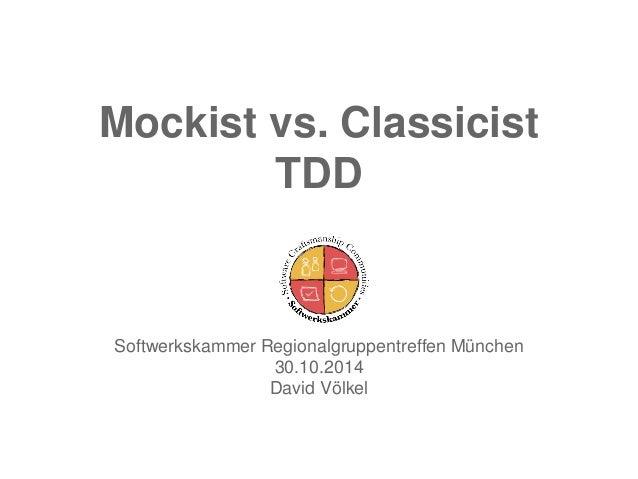 Mockist vs. Classicist TDD  Softwerkskammer Regionalgruppentreffen München  30.10.2014  David Völkel
