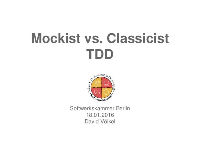 Mockist vs. Classicist TDD Softwerkskammer Berlin 18.01.2016 David Völkel