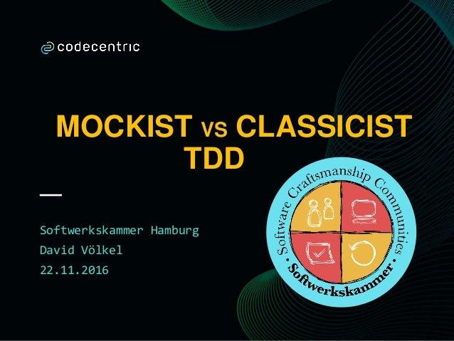 MOCKIST VS CLASSICIST TDD Softwerkskammer Hamburg David Völkel 22.11.2016