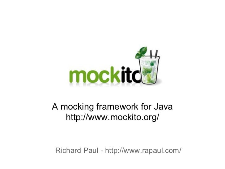 A mocking framework for Java    http://www.mockito.org/   Richard Paul - http://www.rapaul.com/