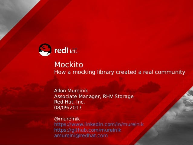 Mockito How a mocking library created a real community Allon Mureinik Associate Manager, RHV Storage Red Hat, Inc. 08/09/2...