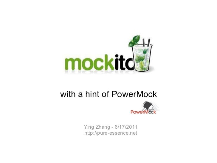 with a hint of PowerMock Ying Zhang - 6/17/2011 http://pure-essence.net