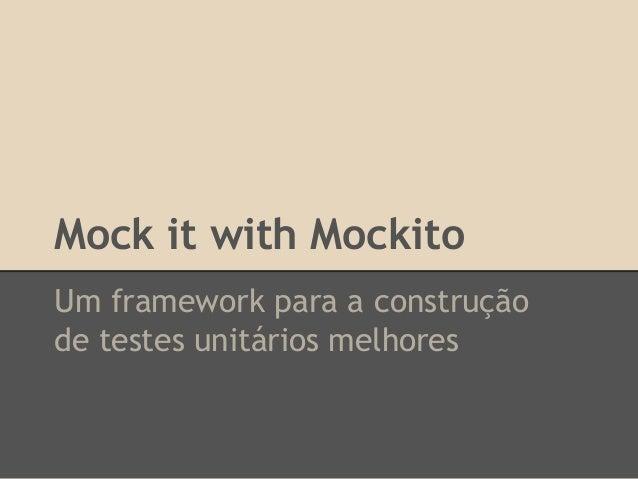 Mock it with Mockito Um framework para a construção de testes unitários melhores