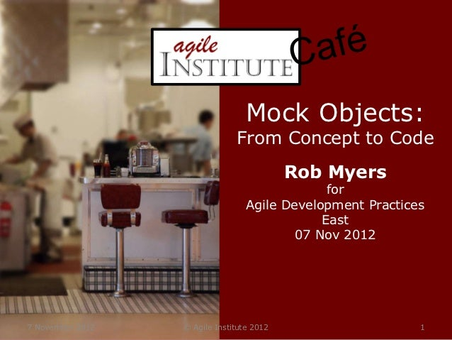 Mock Objects:                               From Concept to Code                                           Rob Myers      ...