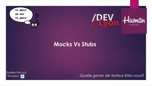 Mocks Vs Stubs  Emilien Pecoul @ouarzy  Quelle genre de testeur êtes vous?