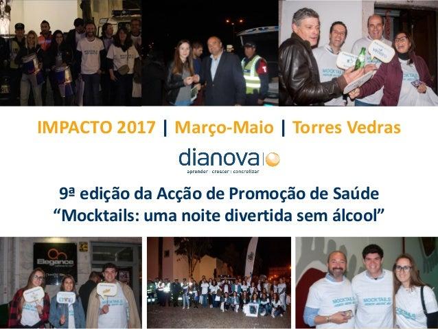 """IMPACTO 2017   Março-Maio   Torres Vedras 9ª edição da Acção de Promoção de Saúde """"Mocktails: uma noite divertida sem álco..."""